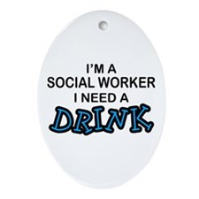 Social Worker Need a Drink Oval Ornament
