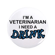"Veterinarian Need a Drink 3.5"" Button"