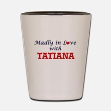 Madly in Love with Tatiana Shot Glass