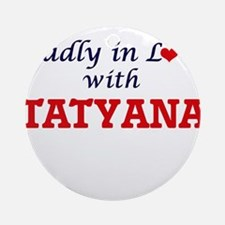 Madly in Love with Tatyana Round Ornament