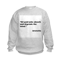 Aristotle Quote on Paid Jobs Sweatshirt
