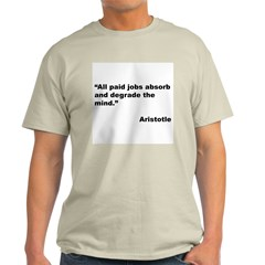 Aristotle Quote on Paid Jobs (Front) T-Shirt