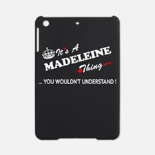 MADELEINE thing, you wouldn't under iPad Mini Case
