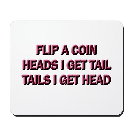 Heads or Tails Mousepad