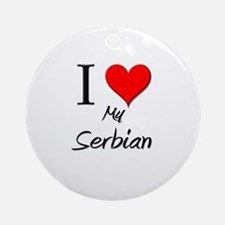I Love My Serbian Ornament (Round)