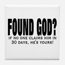 FOUND GOD? (IF NO ONE CLAIMS  Tile Coaster