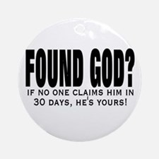 FOUND GOD? (IF NO ONE CLAIMS  Ornament (Round)