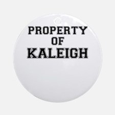 Property of KALEIGH Round Ornament