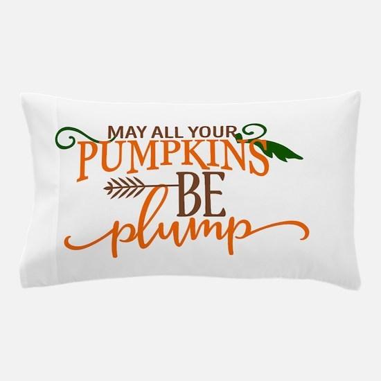 PUMPKINS BE PLUMP Pillow Case
