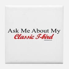 """Ask Me About My T-Bird"" Tile Coaster"