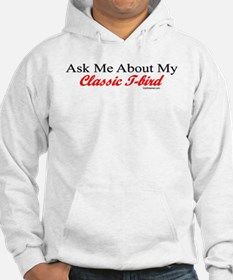 """""""Ask Me About My T-Bird"""" Hoodie"""