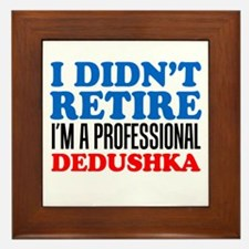 Didn't Retire Professional Dedushka Framed Tile
