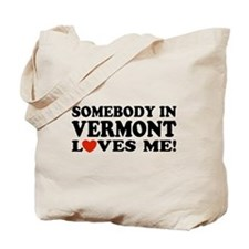 Somebody in Vermont Loves Me Tote Bag