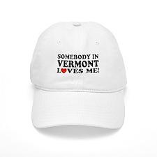 Somebody in Vermont Loves Me Baseball Cap