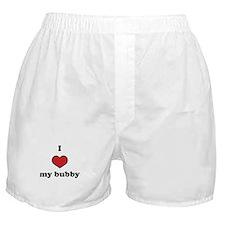 I love my bubby Boxer Shorts