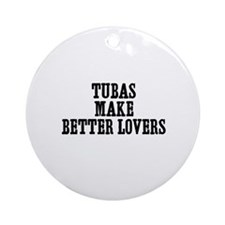 Tubas make better lovers Ornament (Round)