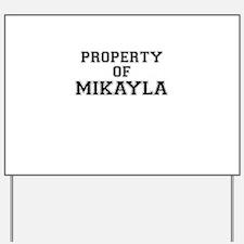 Property of MIKAYLA Yard Sign
