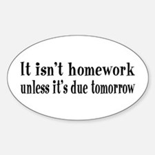 Homework Due Tomorrow Sticker (Oval)
