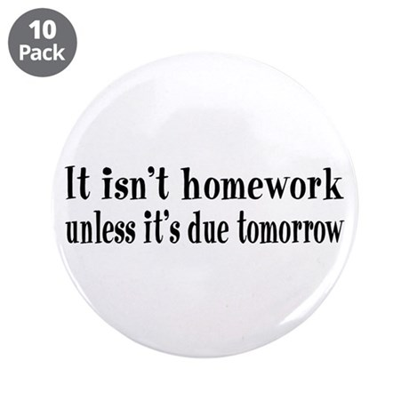 "Homework Due Tomorrow 3.5"" Button (10 pack)"