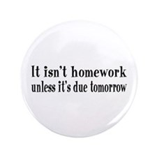 "Homework Due Tomorrow 3.5"" Button"