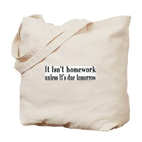 Homework Due Tomorrow Tote Bag