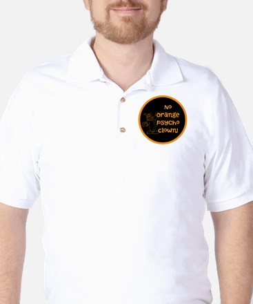 Anti Trump, no orange psycho clown! Golf Shirt