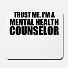 Trust Me, I'm A Mental Health Counselor Mousepad
