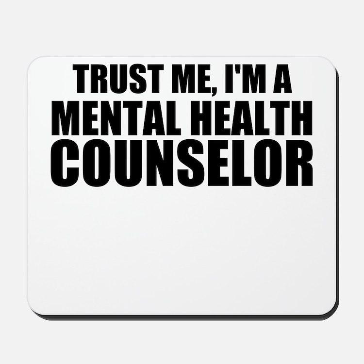 Trust Me, I'm A Mental Health Counselor Mousepad