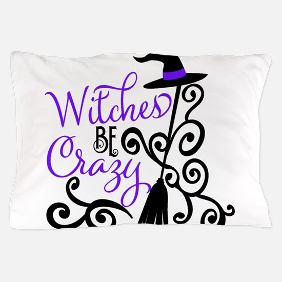 WITCHES BE CRAZY Pillow Case