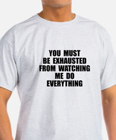 You must be exhausted T-Shirt
