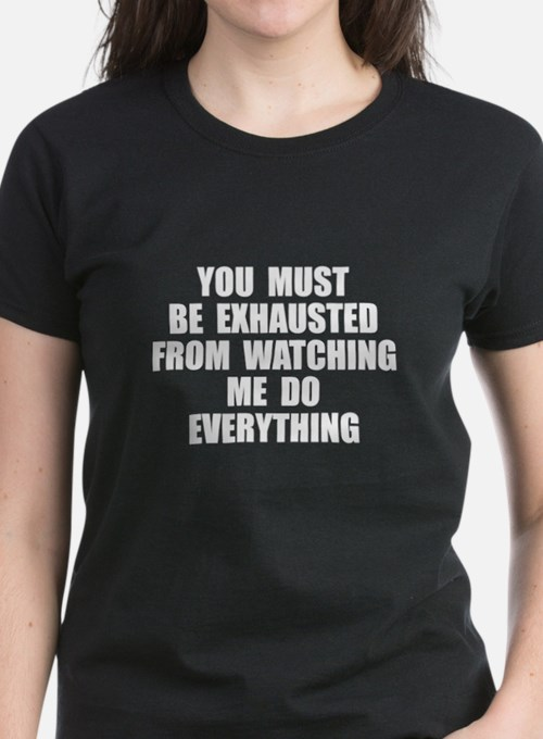 You must be exhausted Tee