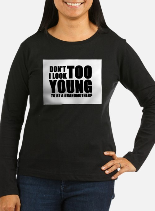 too young to be a grandmother Long Sleeve T-Shirt