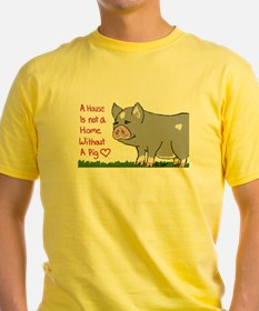 A House Is not a Home without a Pig T-Shirt