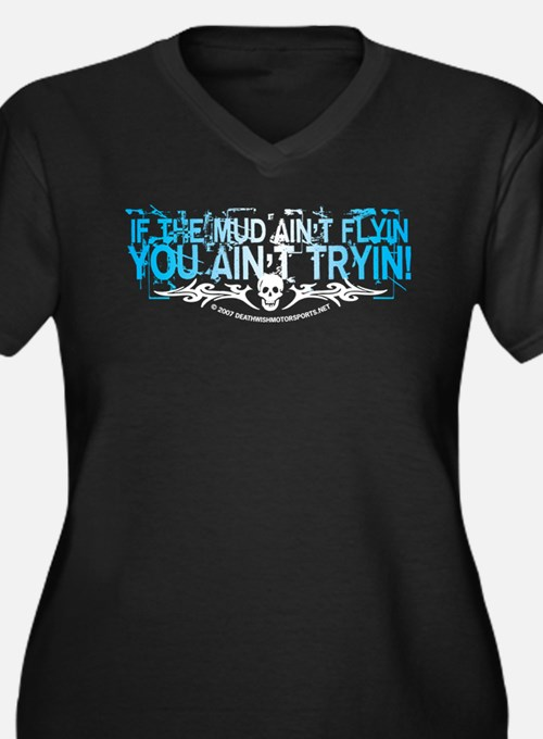If The Mud Aint Fly... Plus Size T-Shirt