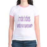 I make babies. What's your su Jr. Ringer T-Shirt