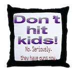 Don't hit kids. Throw Pillow