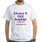 Don't hit kids. White T-Shirt
