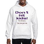 Don't hit kids. Hooded Sweatshirt