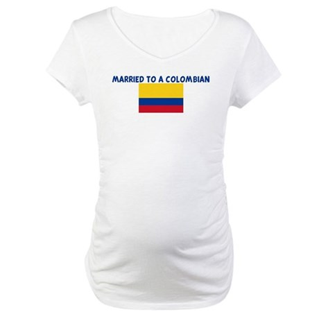 MARRIED TO A COLOMBIAN Maternity T-Shirt