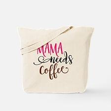 MAMA NEEDS COFFEE Tote Bag