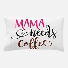 MAMA NEEDS COFFEE Pillow Case