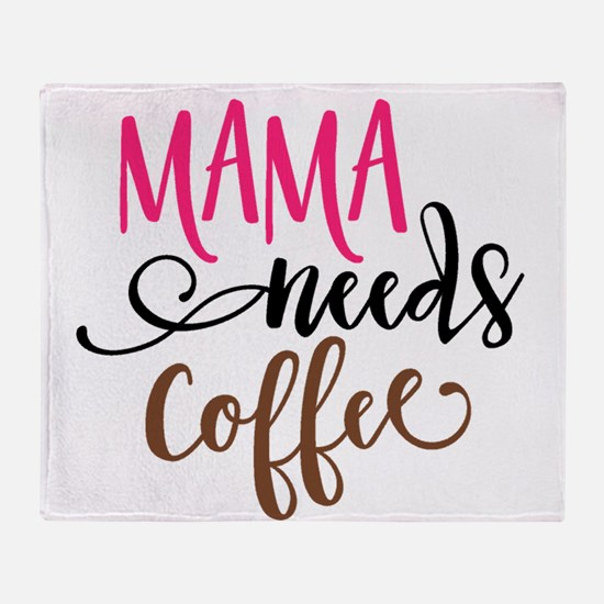 MAMA NEEDS COFFEE Throw Blanket