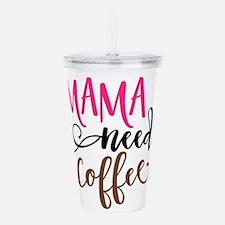 MAMA NEEDS COFFEE Acrylic Double-wall Tumbler