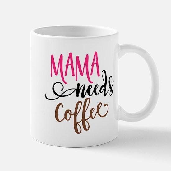 MAMA NEEDS COFFEE Mugs