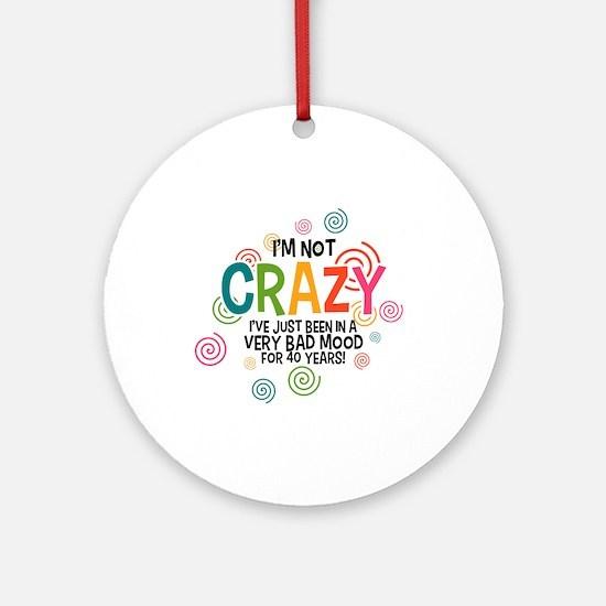 I'm Not Crazy Round Ornament