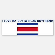 I LOVE MY COSTA RICAN BOYFRIE Bumper Bumper Bumper Sticker