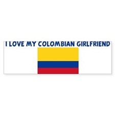 I LOVE MY COLOMBIAN GIRLFRIEN Bumper Bumper Sticker