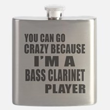 You Can Crazy Because I Am Bass Clarinet Pla Flask