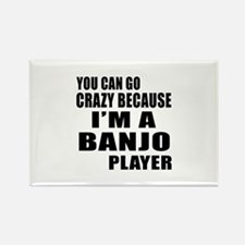 You Can Crazy Because I Am banjo Rectangle Magnet