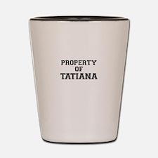 Property of TATIANA Shot Glass